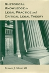 Rhetorical Knowledge in Legal Practice and Critical Legal Theory by Francis J. Mootz III