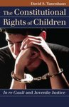 The Constitutional Rights of Children: In re Gault and Juvenile Justice by David S. Tanenhaus