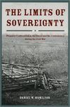 The Limits of Sovereignty: Property Confiscation in the Union and the Confederacy during the Civil War by Daniel W. Hamilton