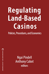 Regulating Land Based Casinos: Policies, Procedures, and Economics by Anthony N. Cabot and Ngai Pindell