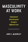 Masculinity at Work: Employment Discrimination Through a Different Lens by Ann C. McGinley