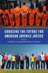 Choosing the Future for American Juvenile Justice by David S. Tanenhaus and Franklin E. Zimring