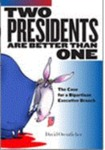 Two Presidents Are Better Than One: The Case for a Bipartisan Executive Branch by David Orentlicher